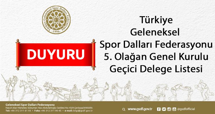 Türkiye Geleneksel Spor Dalları Federasyonu 5. Olağan Genel Kurulu Geçici Delege Listesi